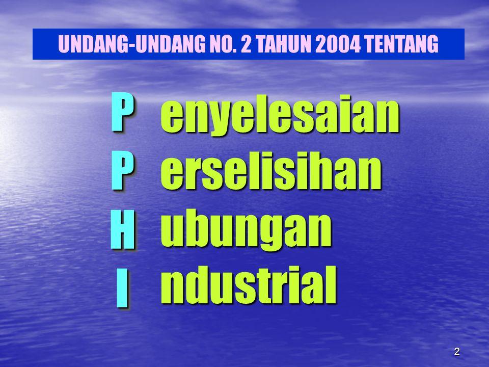 2 PPHIPPHIPPHIPPHI P P H I enyelesaianerselisihanubunganndustrial UNDANG-UNDANG NO. 2 TAHUN 2004 TENTANG
