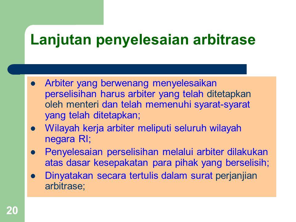 20 Lanjutan penyelesaian arbitrase Arbiter yang berwenang menyelesaikan perselisihan harus arbiter yang telah ditetapkan oleh menteri dan telah memenu