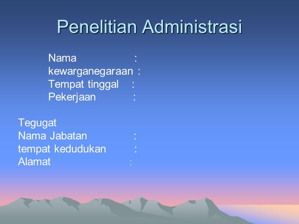 Penelitian Administrasi Nama : kewarganegaraan : Tempat tinggal : Pekerjaan : Tegugat Nama Jabatan : tempat kedudukan : Alamat :