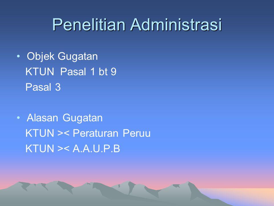 Penelitian Administrasi Objek Gugatan KTUN Pasal 1 bt 9 Pasal 3 Alasan Gugatan KTUN >< Peraturan Peruu KTUN >< A.A.U.P.B