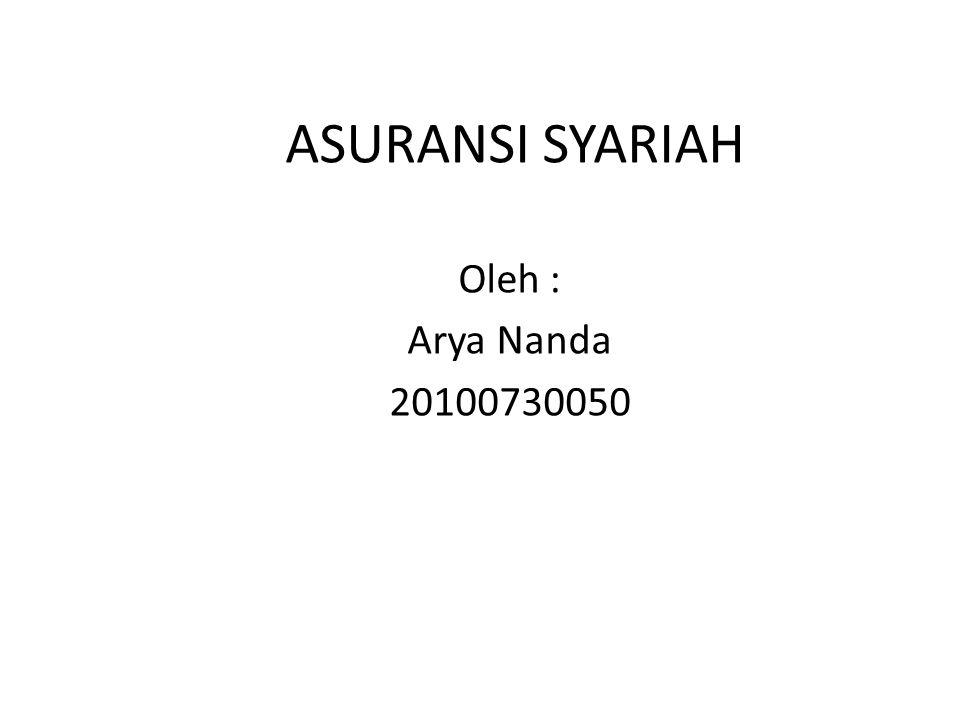 ASURANSI SYARIAH Oleh : Arya Nanda 20100730050