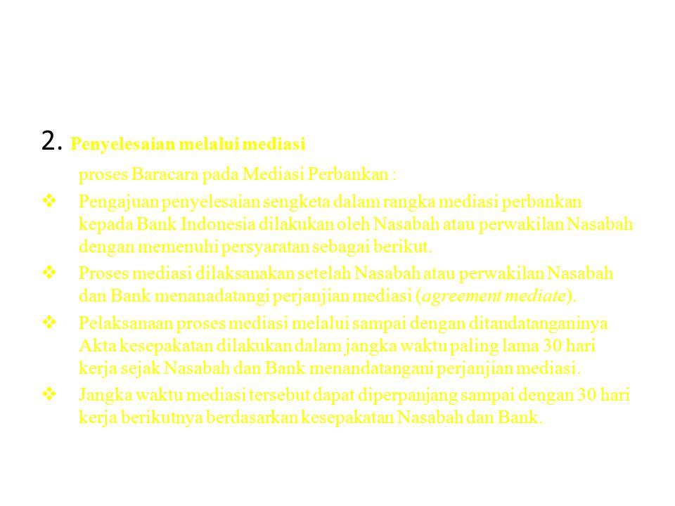 2. Penyelesaian melalui mediasi proses Baracara pada Mediasi Perbankan :  Pengajuan penyelesaian sengketa dalam rangka mediasi perbankan kepada Bank