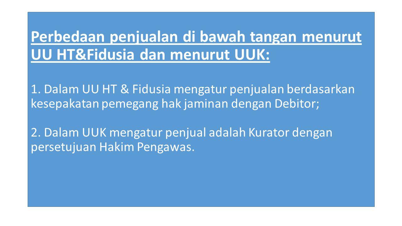 Perbedaan penjualan di bawah tangan menurut UU HT&Fidusia dan menurut UUK: 1.
