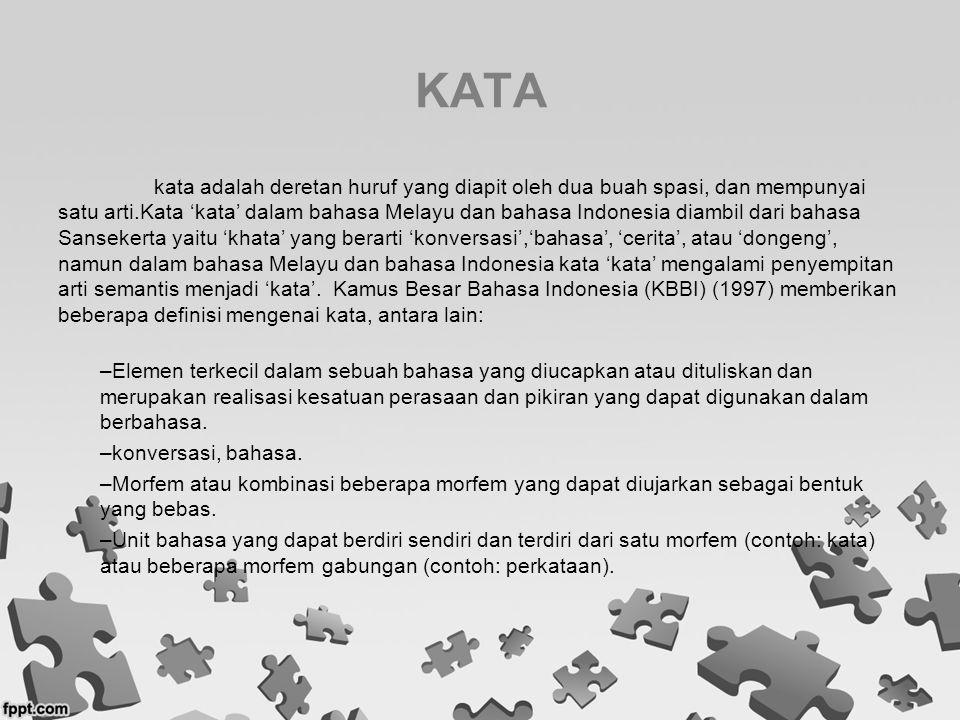 KATA kata adalah deretan huruf yang diapit oleh dua buah spasi, dan mempunyai satu arti.Kata 'kata' dalam bahasa Melayu dan bahasa Indonesia diambil d