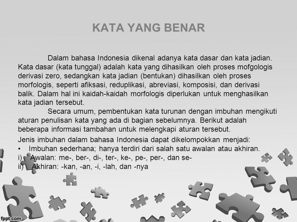 KATA YANG BENAR Dalam bahasa Indonesia dikenal adanya kata dasar dan kata jadian. Kata dasar (kata tunggal) adalah kata yang dihasilkan oleh proses mo