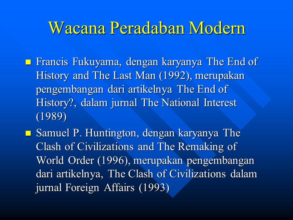 Wacana Peradaban Modern Francis Fukuyama, dengan karyanya The End of History and The Last Man (1992), merupakan pengembangan dari artikelnya The End o