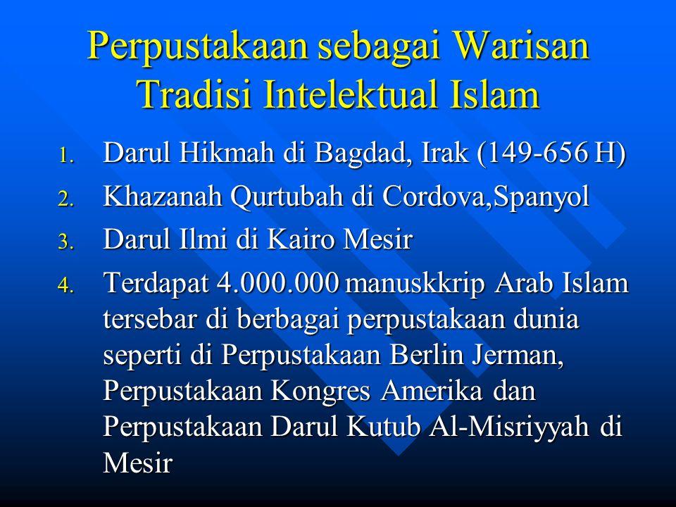 Perpustakaan sebagai Warisan Tradisi Intelektual Islam 1. Darul Hikmah di Bagdad, Irak (149-656 H) 2. Khazanah Qurtubah di Cordova,Spanyol 3. Darul Il