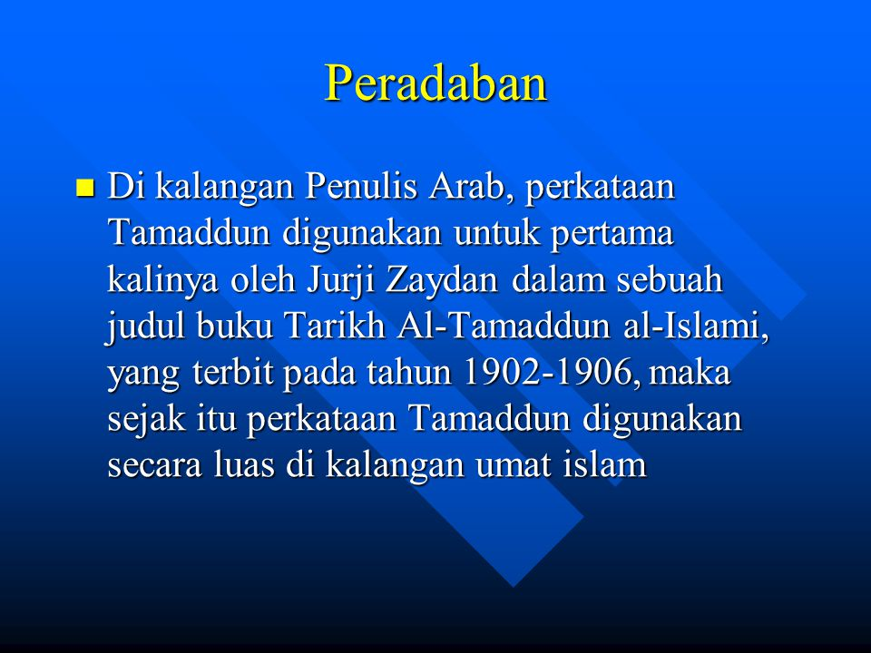 Peradaban Di kalangan Penulis Arab, perkataan Tamaddun digunakan untuk pertama kalinya oleh Jurji Zaydan dalam sebuah judul buku Tarikh Al-Tamaddun al