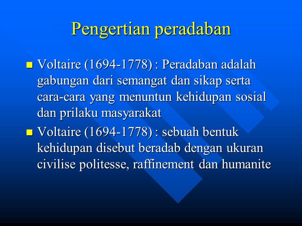Pengertian peradaban Voltaire (1694-1778) : Peradaban adalah gabungan dari semangat dan sikap serta cara-cara yang menuntun kehidupan sosial dan prila