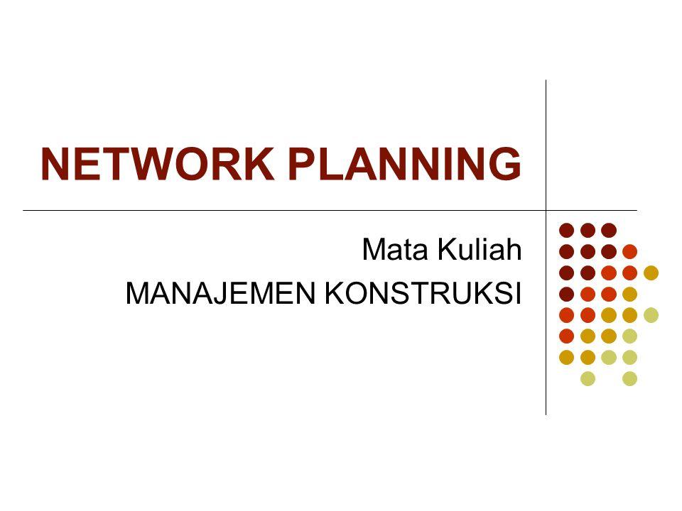 NETWORK PLANNING Mata Kuliah MANAJEMEN KONSTRUKSI