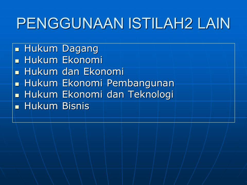 PENGGUNAAN ISTILAH2 LAIN Hukum Dagang Hukum Dagang Hukum Ekonomi Hukum Ekonomi Hukum dan Ekonomi Hukum dan Ekonomi Hukum Ekonomi Pembangunan Hukum Ekonomi Pembangunan Hukum Ekonomi dan Teknologi Hukum Ekonomi dan Teknologi Hukum Bisnis Hukum Bisnis