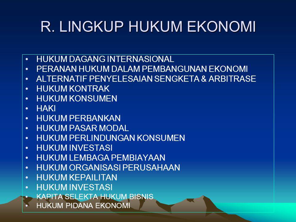 R. LINGKUP HUKUM EKONOMI HUKUM DAGANG INTERNASIONAL PERANAN HUKUM DALAM PEMBANGUNAN EKONOMI ALTERNATIF PENYELESAIAN SENGKETA & ARBITRASE HUKUM KONTRAK