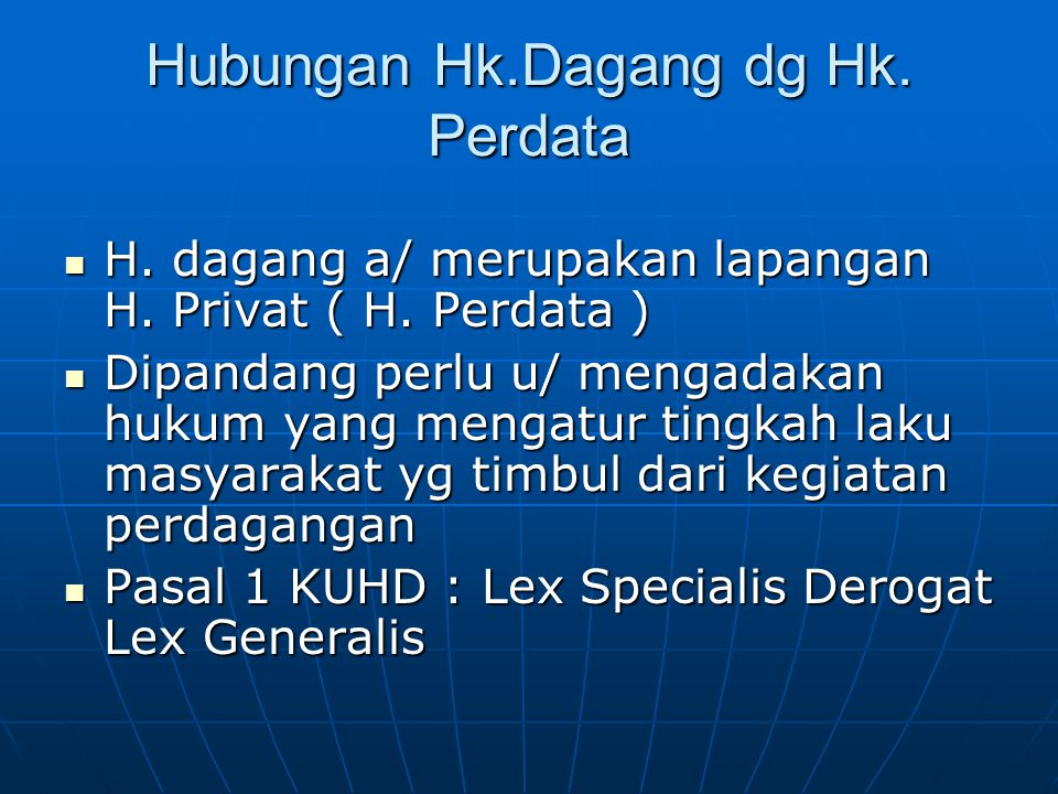 Hubungan Hk.Dagang dg Hk.Perdata H. dagang a/ merupakan lapangan H.