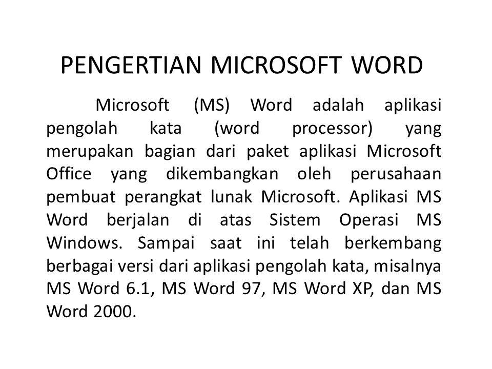 PENGERTIAN MICROSOFT WORD Microsoft (MS) Word adalah aplikasi pengolah kata (word processor) yang merupakan bagian dari paket aplikasi Microsoft Offic