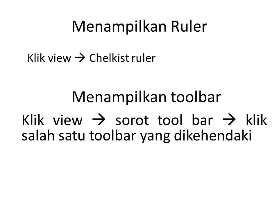 Menampilkan Ruler Klik view  Chelkist ruler Menampilkan toolbar Klik view  sorot tool bar  klik salah satu toolbar yang dikehendaki