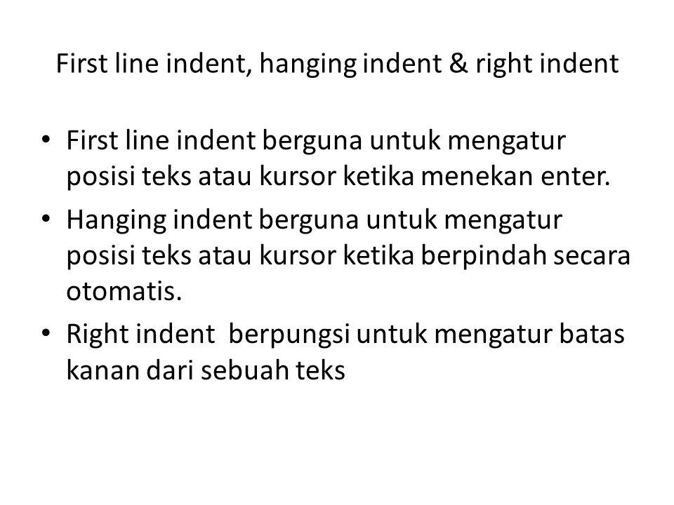 First line indent, hanging indent & right indent First line indent berguna untuk mengatur posisi teks atau kursor ketika menekan enter. Hanging indent