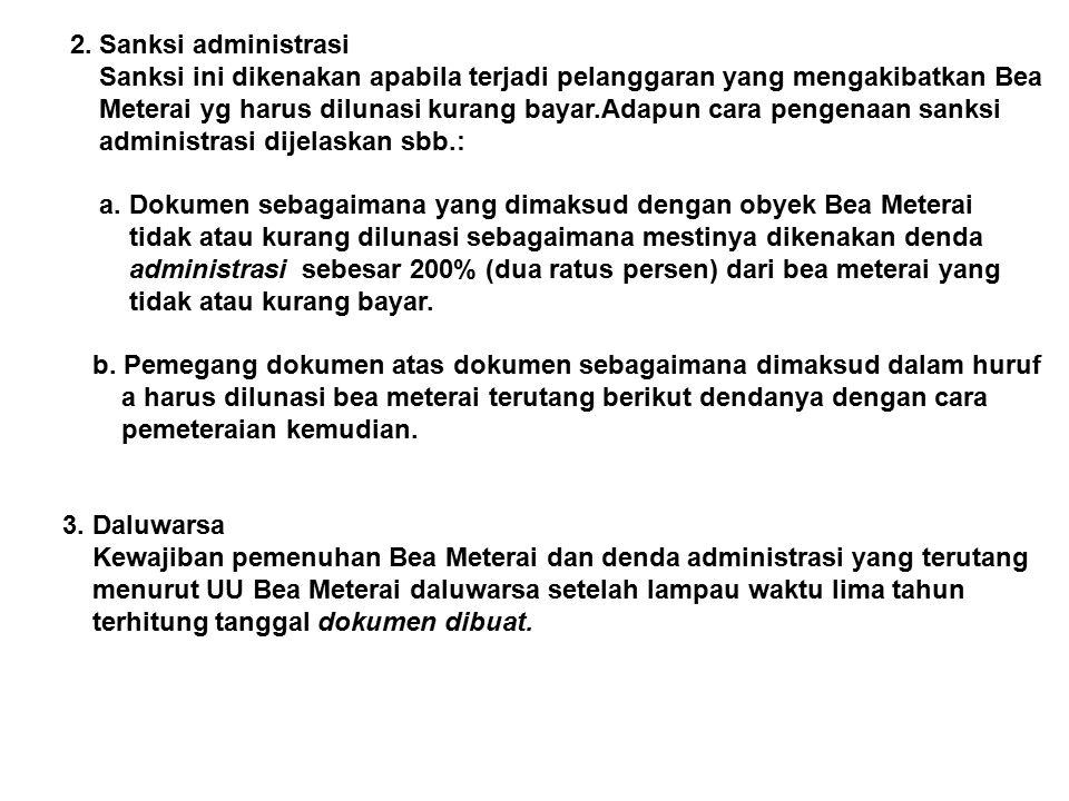 2. Sanksi administrasi Sanksi ini dikenakan apabila terjadi pelanggaran yang mengakibatkan Bea Meterai yg harus dilunasi kurang bayar.Adapun cara peng
