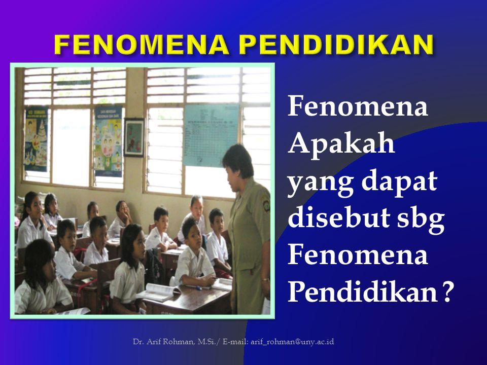 Fenomena Apakah yang dapat disebut sbg Fenomena Pendidikan .