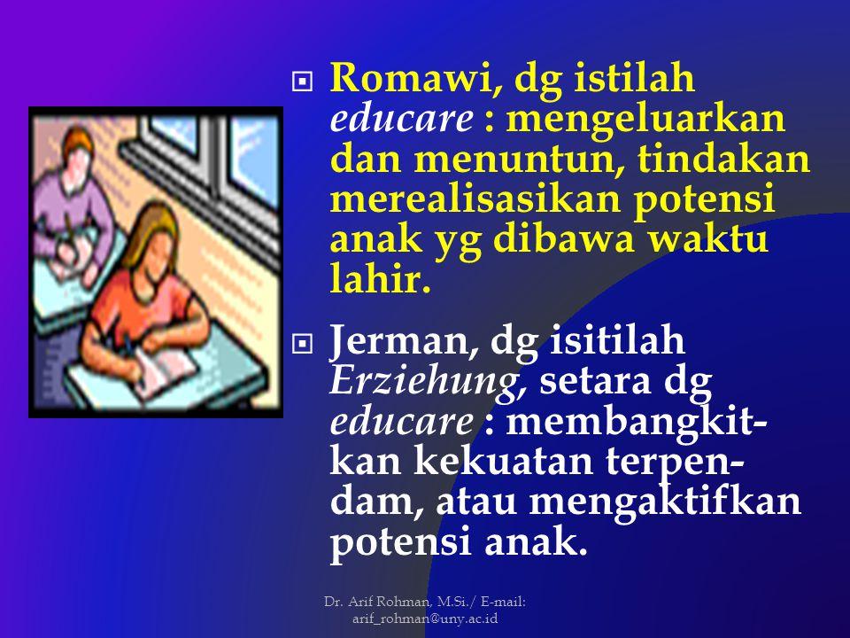  Romawi, dg istilah educare : mengeluarkan dan menuntun, tindakan merealisasikan potensi anak yg dibawa waktu lahir.