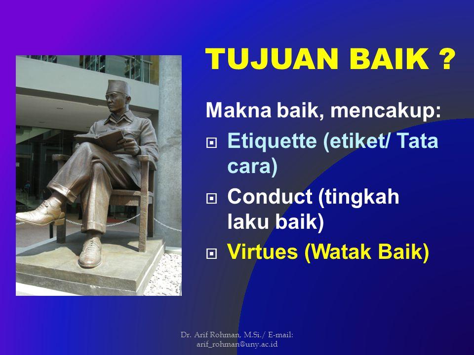 Makna baik, mencakup:  Etiquette (etiket/ Tata cara)  Conduct (tingkah laku baik)  Virtues (Watak Baik) TUJUAN BAIK .