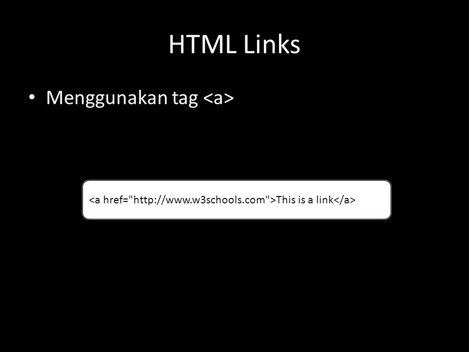 HTML Links Menggunakan tag This is a link