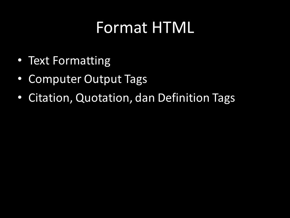 Format HTML Text Formatting Computer Output Tags Citation, Quotation, dan Definition Tags