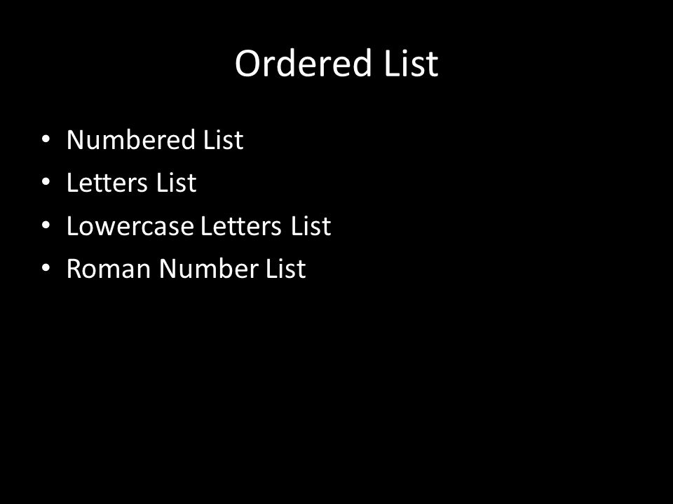 Ordered List Numbered List Letters List Lowercase Letters List Roman Number List