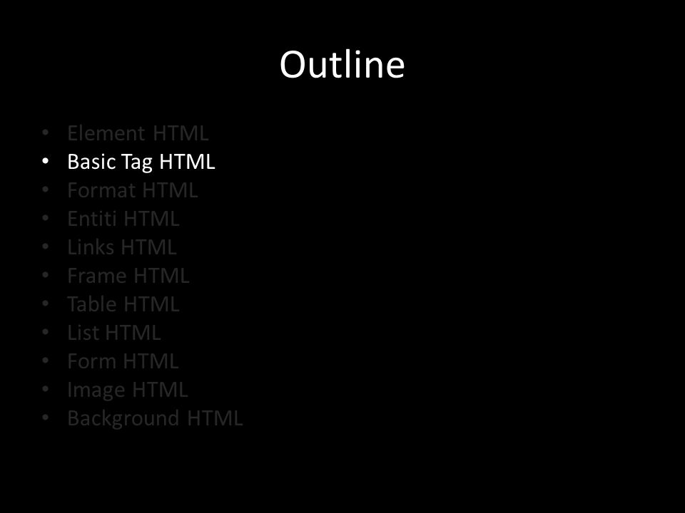 Outline Element HTML Basic Tag HTML Format HTML Entiti HTML Links HTML Frame HTML Table HTML List HTML Form HTML Image HTML Background HTML