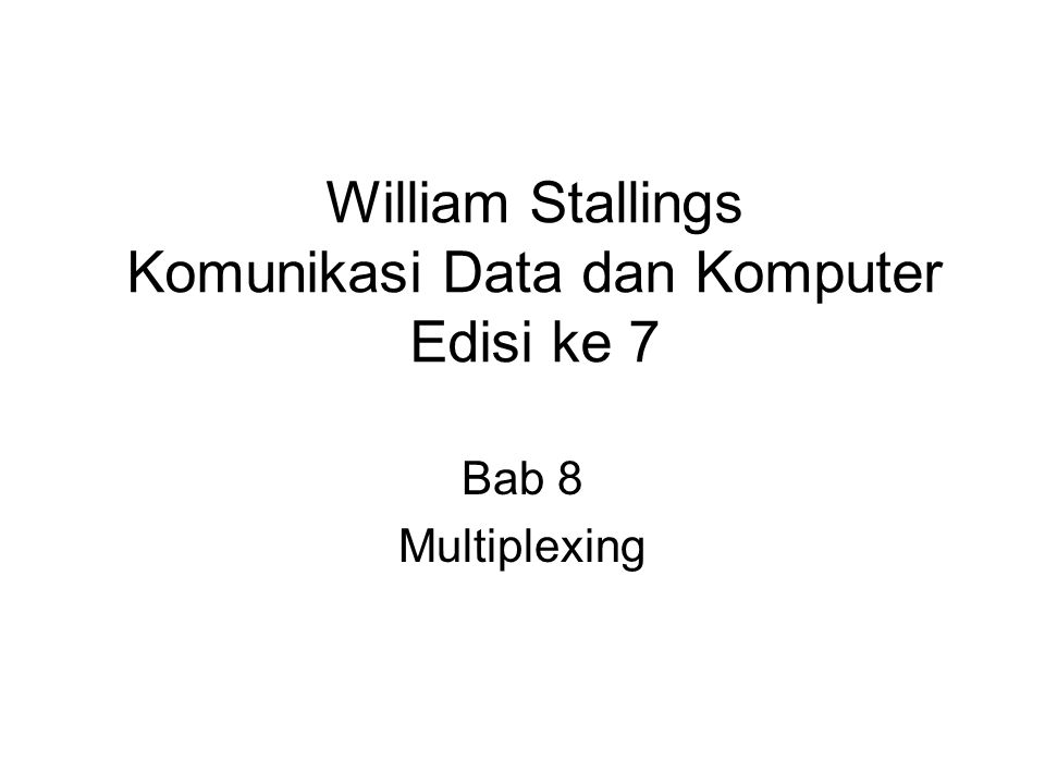 William Stallings Komunikasi Data dan Komputer Edisi ke 7 Bab 8 Multiplexing