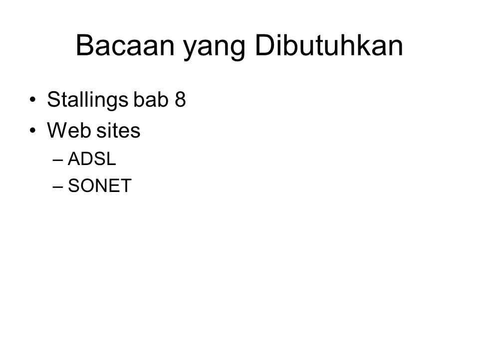 Bacaan yang Dibutuhkan Stallings bab 8 Web sites –ADSL –SONET