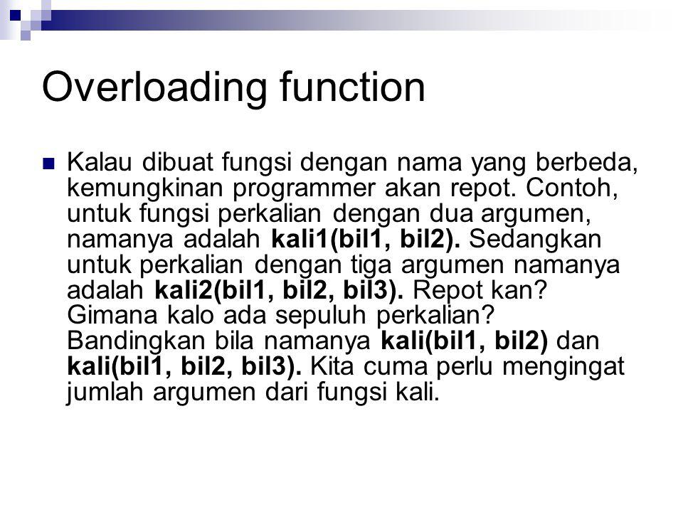 Overloading function Kalau dibuat fungsi dengan nama yang berbeda, kemungkinan programmer akan repot.