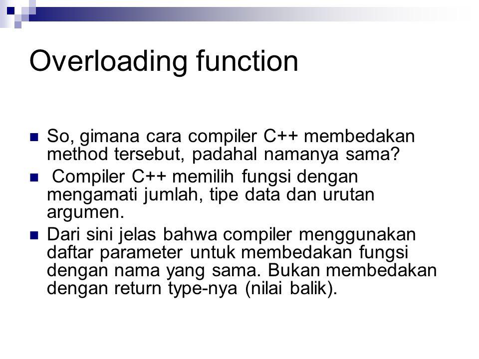 Overloading function So, gimana cara compiler C++ membedakan method tersebut, padahal namanya sama.