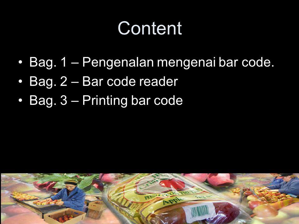 Bag. 1 – Pengenalan mengenai bar code. Bag. 2 – Bar code reader Bag. 3 – Printing bar code Content
