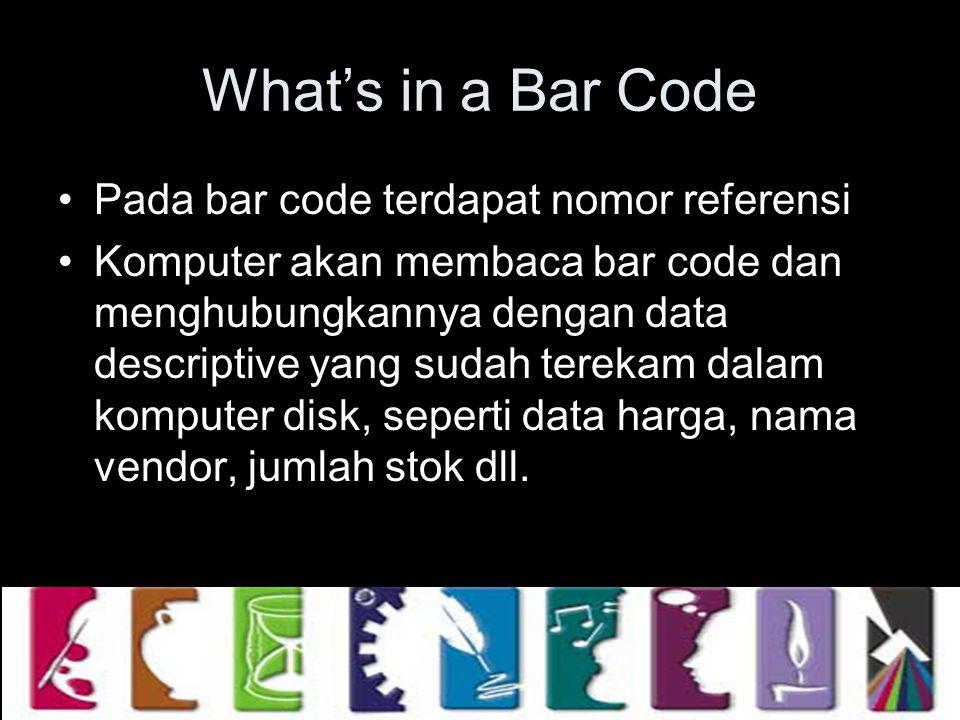What's in a Bar Code Pada bar code terdapat nomor referensi Komputer akan membaca bar code dan menghubungkannya dengan data descriptive yang sudah ter