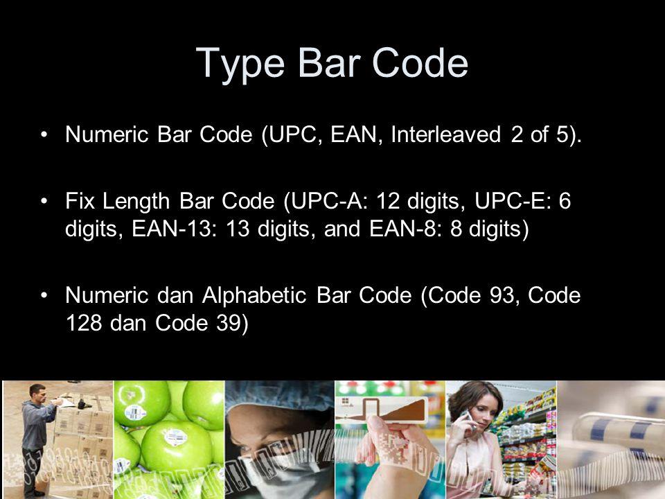 Type Bar Code Numeric Bar Code (UPC, EAN, Interleaved 2 of 5). Fix Length Bar Code (UPC-A: 12 digits, UPC-E: 6 digits, EAN-13: 13 digits, and EAN-8: 8