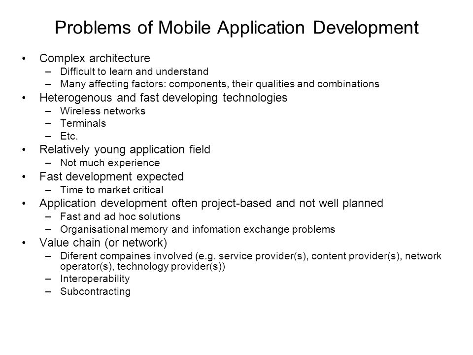 Problems of Mobile Application Development Complex architecture –Difficult to learn and understand –Many affecting factors: components, their qualitie