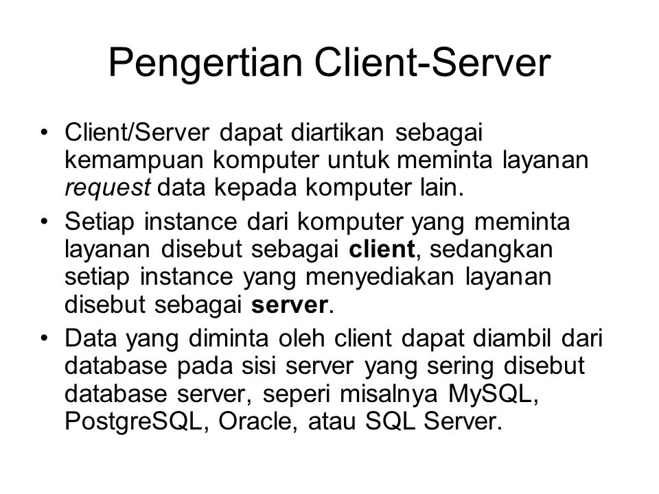 Pengertian Client-Server Client/Server dapat diartikan sebagai kemampuan komputer untuk meminta layanan request data kepada komputer lain.