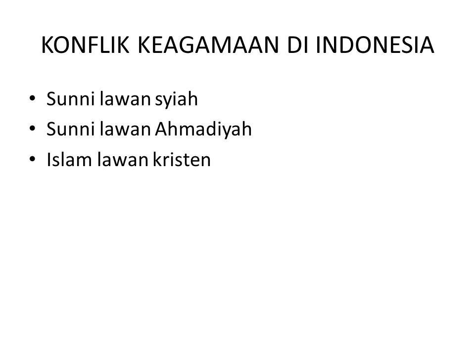 KONFLIK KEAGAMAAN DI INDONESIA Sunni lawan syiah Sunni lawan Ahmadiyah Islam lawan kristen