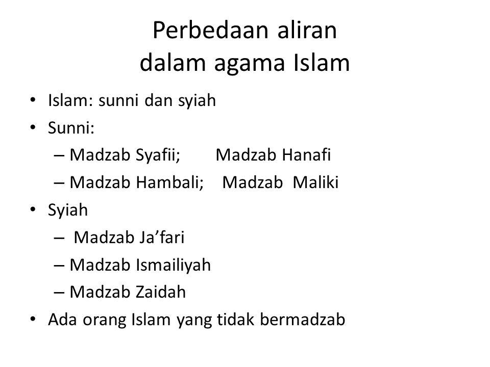 Perbedaan aliran dalam agama Islam Islam: sunni dan syiah Sunni: – Madzab Syafii; Madzab Hanafi – Madzab Hambali; Madzab Maliki Syiah – Madzab Ja'fari