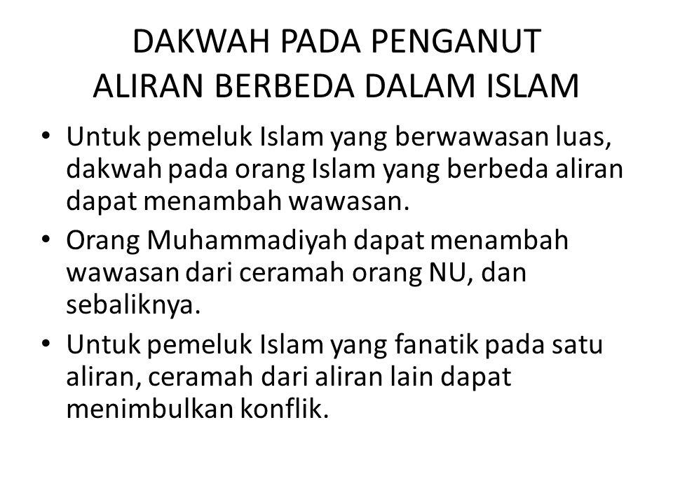 DAKWAH PADA PENGANUT ALIRAN BERBEDA DALAM ISLAM Untuk pemeluk Islam yang berwawasan luas, dakwah pada orang Islam yang berbeda aliran dapat menambah w