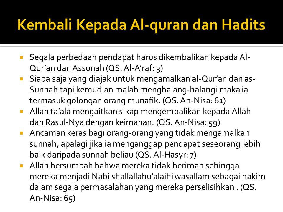  Segala perbedaan pendapat harus dikembalikan kepada Al- Qur'an dan Assunah (QS. Al-A'raf: 3)  Siapa saja yang diajak untuk mengamalkan al-Qur'an da