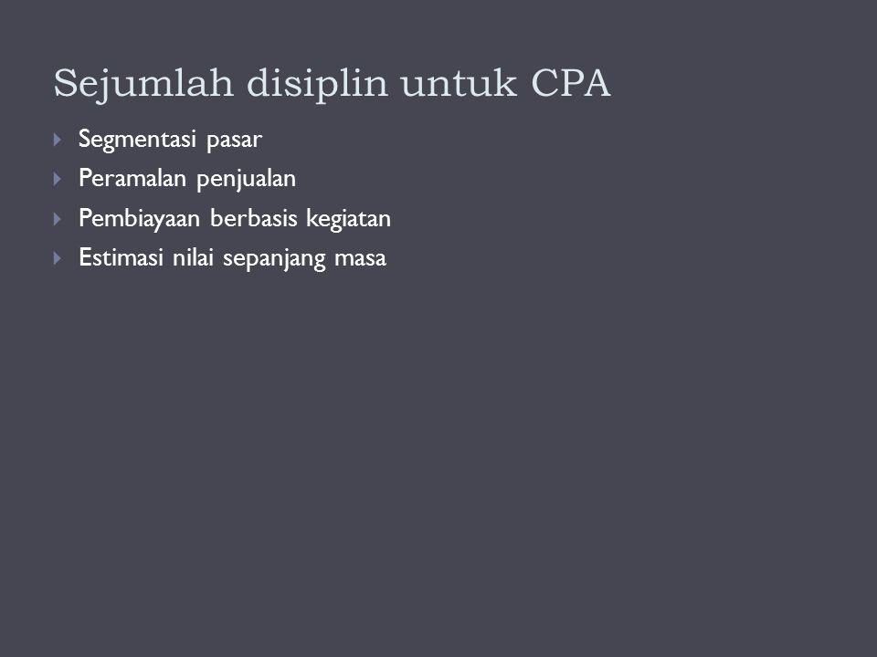 Sejumlah disiplin untuk CPA  Segmentasi pasar  Peramalan penjualan  Pembiayaan berbasis kegiatan  Estimasi nilai sepanjang masa