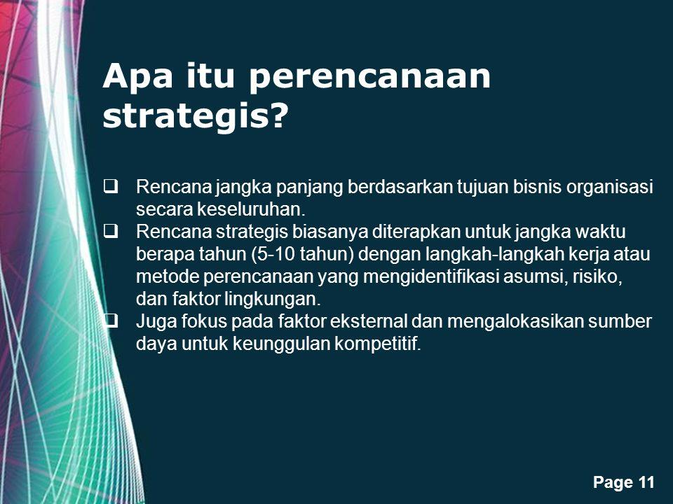 Free Powerpoint Templates Page 11 Apa itu perencanaan strategis?  Rencana jangka panjang berdasarkan tujuan bisnis organisasi secara keseluruhan.  R