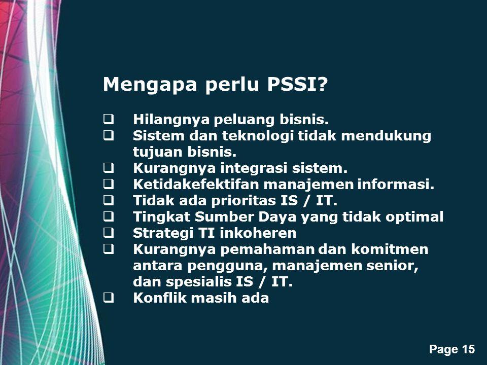 Free Powerpoint Templates Page 15 Mengapa perlu PSSI?  Hilangnya peluang bisnis.  Sistem dan teknologi tidak mendukung tujuan bisnis.  Kurangnya in