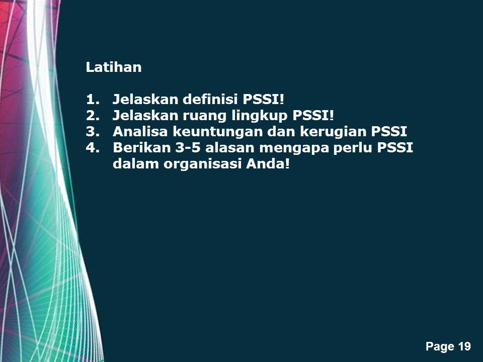 Free Powerpoint Templates Page 19 Latihan 1.Jelaskan definisi PSSI! 2.Jelaskan ruang lingkup PSSI! 3.Analisa keuntungan dan kerugian PSSI 4.Berikan 3-
