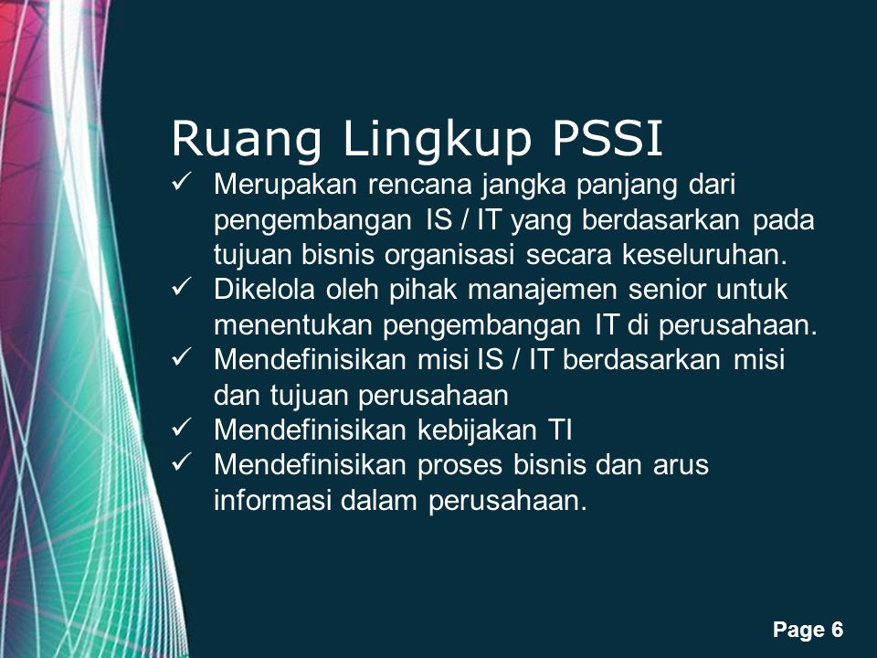 Free Powerpoint Templates Page 6 Ruang Lingkup PSSI Merupakan rencana jangka panjang dari pengembangan IS / IT yang berdasarkan pada tujuan bisnis org