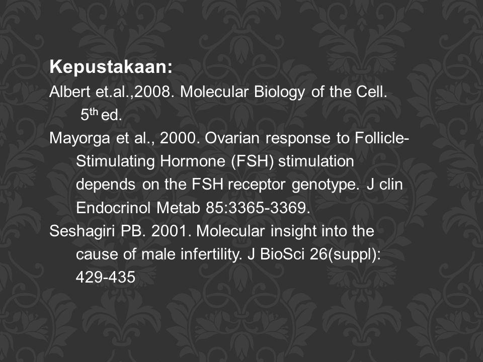 Kepustakaan: Albert et.al.,2008. Molecular Biology of the Cell. 5 th ed. Mayorga et al., 2000. Ovarian response to Follicle- Stimulating Hormone (FSH)