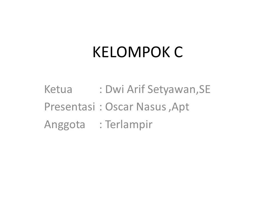 KELOMPOK C Ketua: Dwi Arif Setyawan,SE Presentasi: Oscar Nasus,Apt Anggota : Terlampir