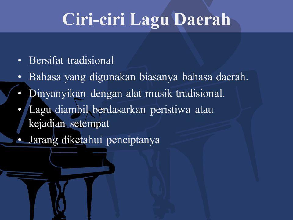 Ciri-ciri Lagu Daerah Bersifat tradisional Bahasa yang digunakan biasanya bahasa daerah. Dinyanyikan dengan alat musik tradisional. Lagu diambil berda