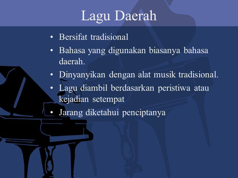 Lagu Daerah Bersifat tradisional Bahasa yang digunakan biasanya bahasa daerah. Dinyanyikan dengan alat musik tradisional. Lagu diambil berdasarkan per